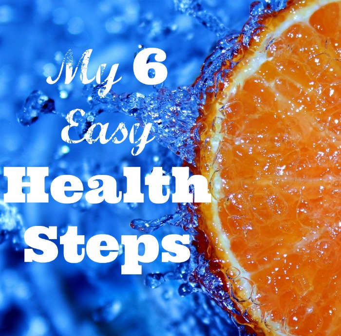 My 6 Easy Health Steps- No Diets Allowed