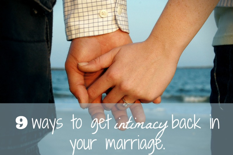 9 ways to get intimacy back in your marriage.