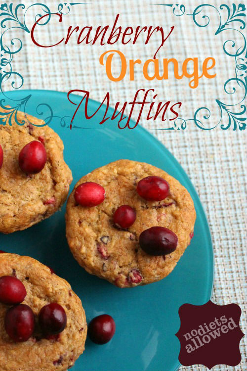 orange cranberry muffins- No Diets Allowed