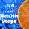 My 6 Easy Health Steps
