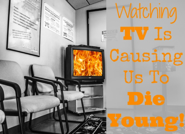 watching tv is causing us to die young- No Diets Allowed